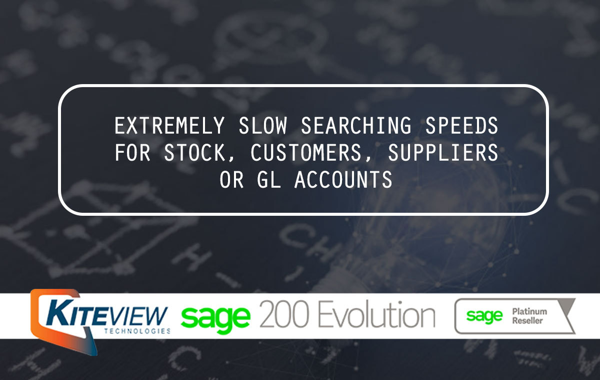 Slow Searching Speeds For Stock, Customers, Suppliers Or GL Accounts